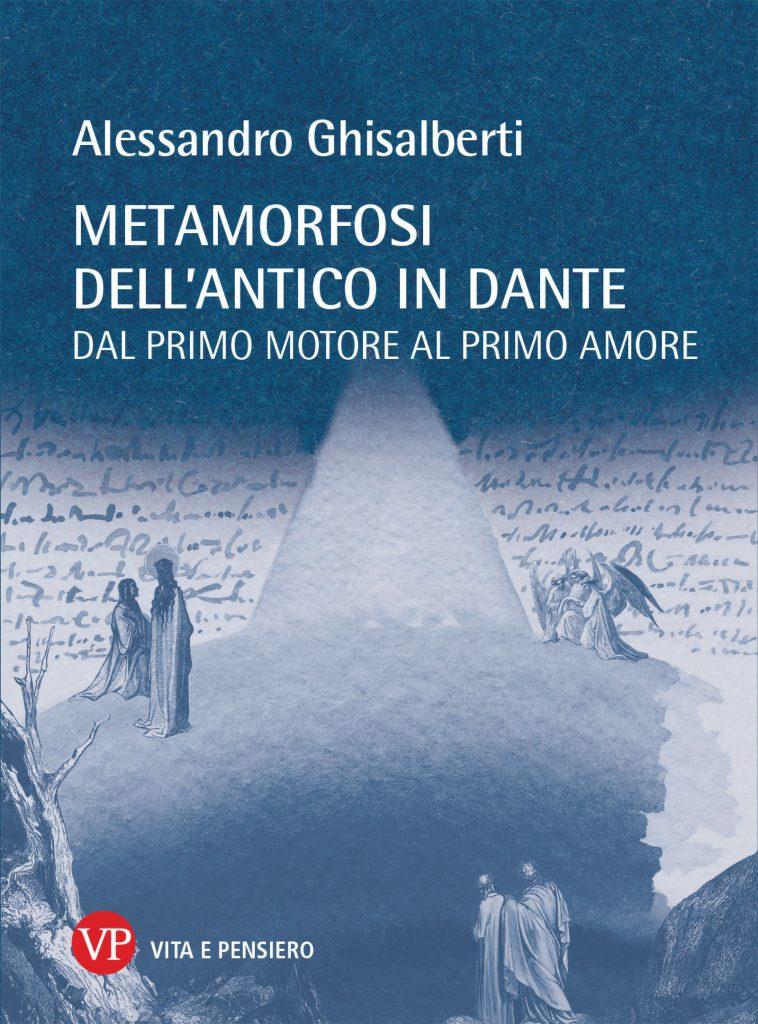 """""""Metamorfosi dell'antico in Dante. Dal primo motore al primo amore"""" di Alessandro Ghisalberti"""