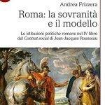 """""""Roma: la sovranità e il modello. Le istituzioni politiche romane nel IV libro del <em>Contrat social</em> di Jean-Jacques Rousseau"""" di Andrea Frizzera"""