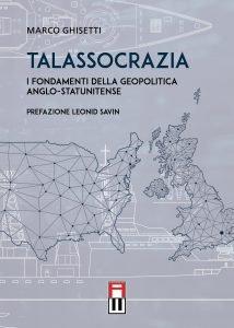 Talassocrazia. I fondamenti della geopolitica anglo-statunitense, Marco Ghisetti