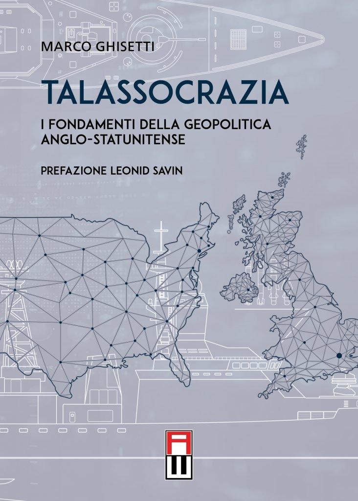 """""""Talassocrazia. I fondamenti della geopolitica anglo-statunitense"""" di Marco Ghisetti"""
