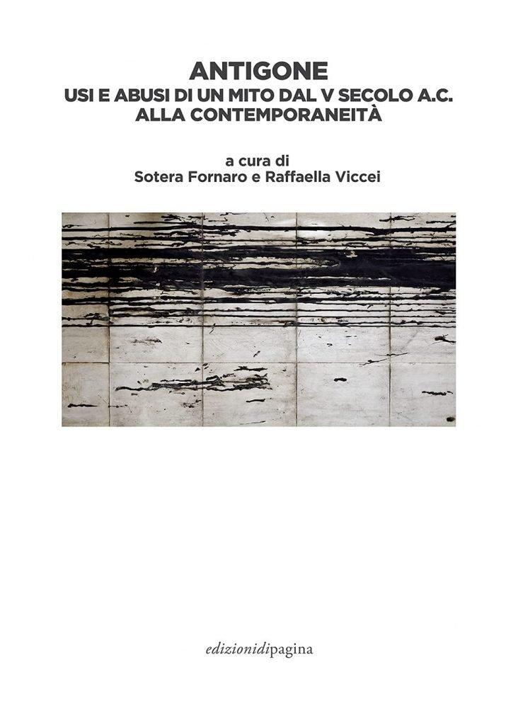"""""""Antigone.Usi e abusi di un mito dal V secolo a.C. alla contemporaneità"""" a cura di Raffaella Viccei e Sotera Fornaro"""