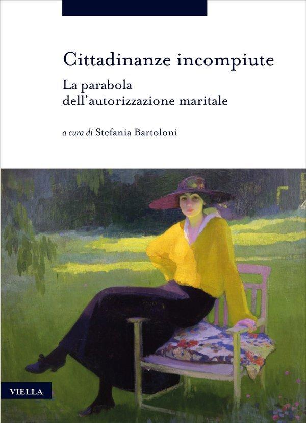 """""""Cittadinanze incompiute. La parabola dell'autorizzazione maritale"""" a cura di Stefania Bartoloni"""