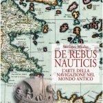 """""""De rebus nauticis. L'arte della navigazione nel mondo antico"""" di Stefano Medas"""