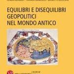 """""""Equilibri e disequilibri geopolitici nel mondo antico"""" a cura di Cinzia Bearzot, Franca Landucci e Giuseppe Zecchini"""