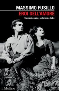 Eroi dell'amore. Storie di coppie, seduzioni e follie, Massimo Fusillo