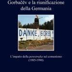 """""""Gorbačëv e la riunificazione della Germania. L'impatto della perestrojka sul comunismo (1985-1990)"""" di Andrea Borelli"""