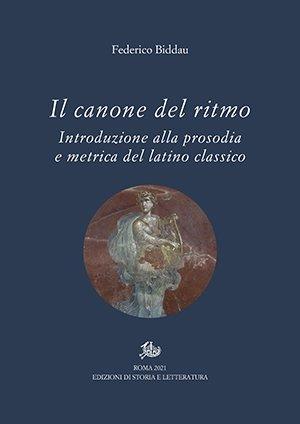 """""""Il canone del ritmo. Introduzione alla prosodia e metrica del latino classico"""" di Federico Biddau"""