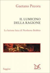 Il lumicino della ragione. La lezione laica di Norberto Bobbio, Gaetano Pecora
