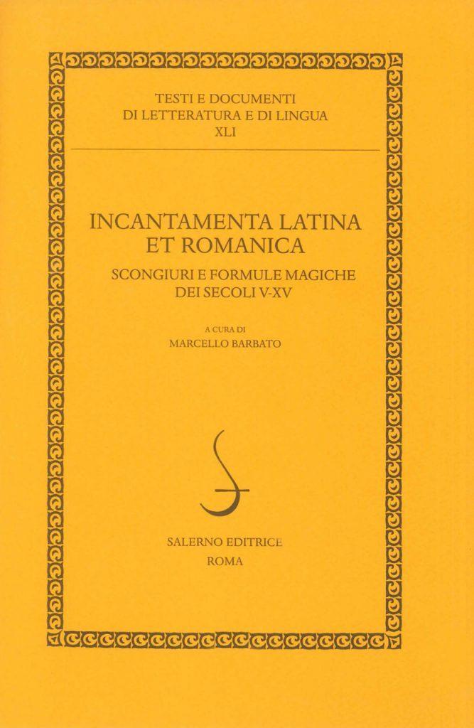 """""""<em>Incantamenta latina et romanica</em>. Scongiuri e formule magiche dei secoli V-XV"""" a cura di Marcello Barbato"""