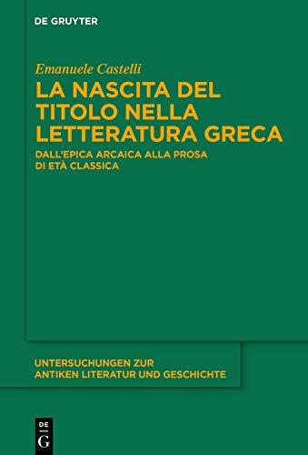 """""""La nascita del titolo nella letteratura greca. Dall'epica arcaica alla prosa di età classica"""" di Emanuele Castelli"""
