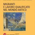 """""""Migranti e lavoro qualificato nel mondo antico"""" a cura di Cinzia Bearzot, Franca Landucci e Giuseppe Zecchini"""