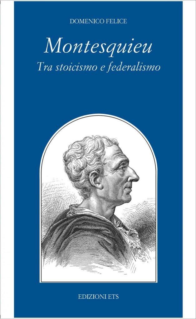 """""""Montesquieu.Tra stoicismo e federalismo"""" di Domenico Felice"""