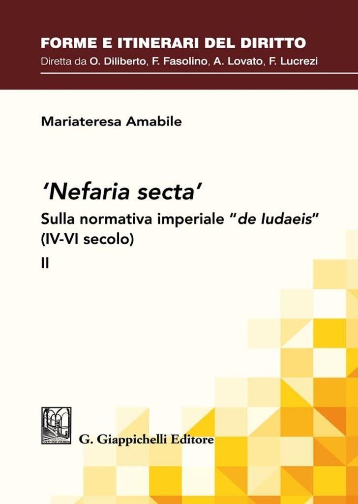 """""""'Nefaria secta'. Sulla normativa imperiale """"de Iudaeis"""" (IV-VI secolo)"""" di Mariateresa Amabile"""