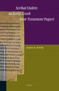 Scribal Habits in Early Greek New Testament Papyri, James R. Royse