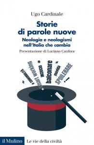 Storie di parole nuove.Neologia e neologismi nell'Italia che cambia, Ugo Cardinale