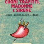 """""""Cuori trafitti, Madonne e sirene. Significati e tradizione del tatuaggio in Italia"""" di Fabio Brivio"""