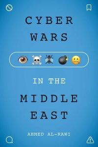 Cyberwars in the Middle East, Ahmed Al-Rawi
