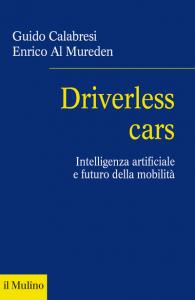 Driverless cars. Intelligenza artificiale e futuro della mobilità, Enrico Al Mureden, Guido Calabresi