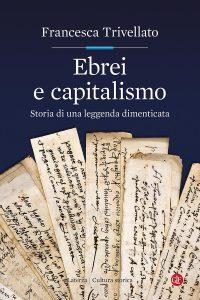 Ebrei e capitalismo. Storia di una leggenda dimenticata, Francesca Trivellato