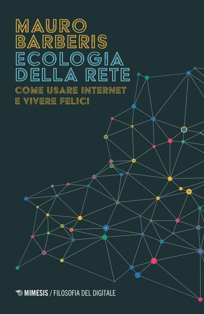 """""""Ecologia della rete. Come usare internet e vivere felici"""" di Mauro Barberis"""