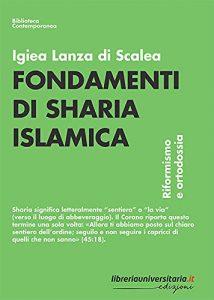Fondamenti di sharia islamica. Riformismo e ortodossia, Igiea Lanza Di Scalea