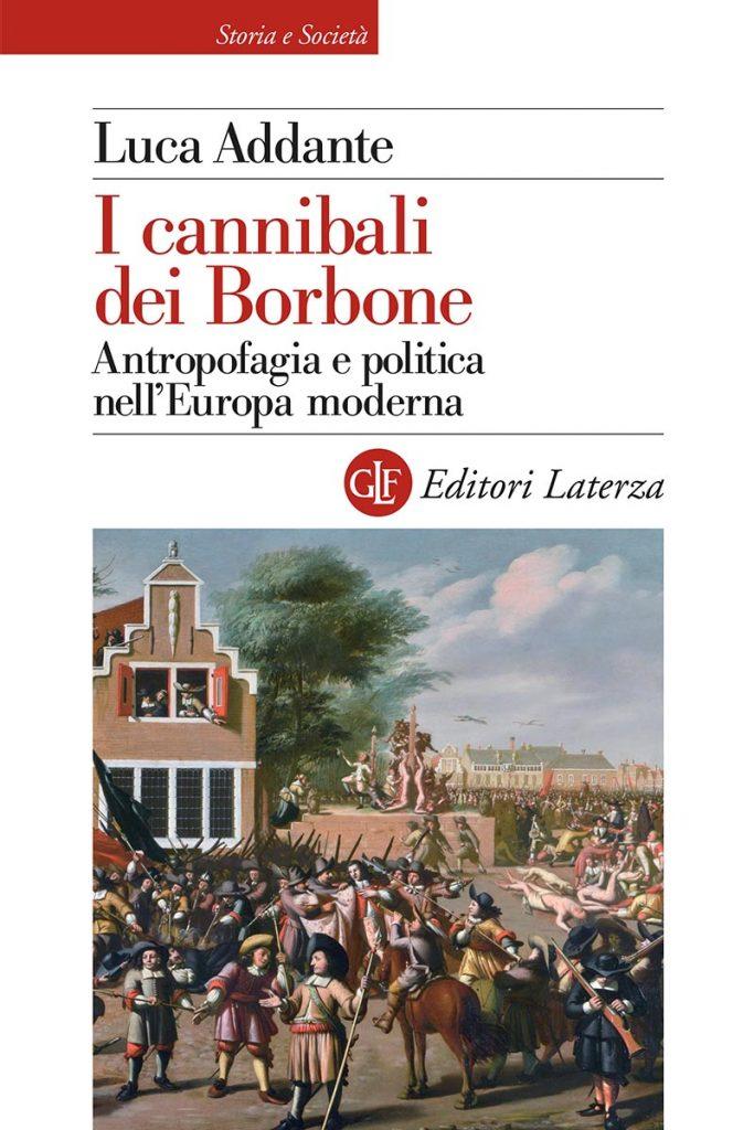 """""""I cannibali dei Borbone. Antropofagia e politica nell'Europa moderna"""" di Luca Addante"""