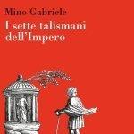 """""""I sette talismani dell'Impero"""" di Mino Gabriele"""