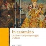 """""""In cammino.Una storia del pellegrinaggio cristiano"""" di Paolo Cozzo"""
