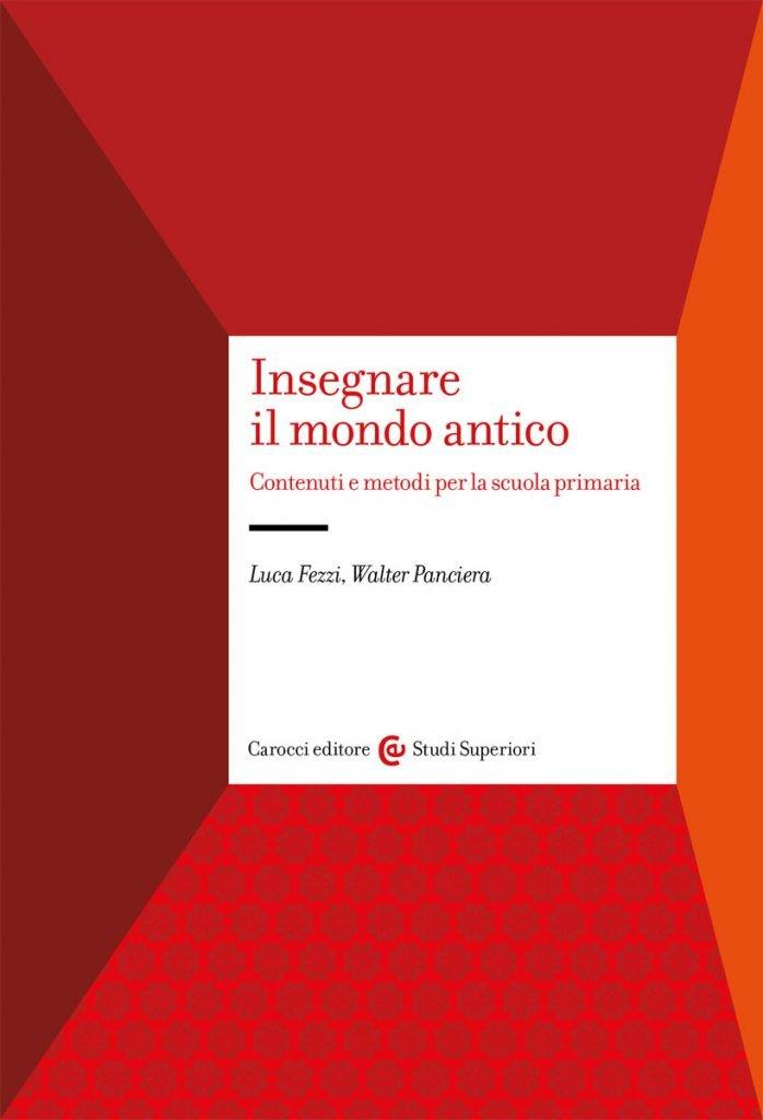 """""""Insegnare il mondo antico.Contenuti e metodi per la scuola primaria"""" di Walter Panciera e Luca Fezzi"""