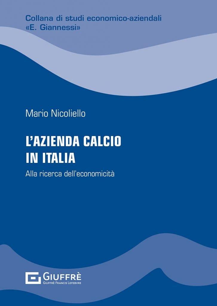 """""""L'azienda calcio in Italia. Alla ricerca dell'economicità"""" di Mario Nicoliello"""