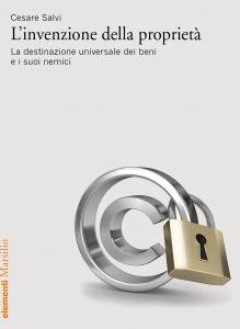 L'invenzione della proprietà. La destinazione universale dei beni e i suoi nemici, Cesare Salvi