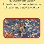 """""""«L'osservate stelle». Costellazioni letterarie tra tardo Umanesimo e nuova scienza"""" di Giordano Rodda"""