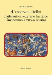 «L'osservate stelle». Costellazioni letterarie tra tardo Umanesimo e nuova scienza, Giordano Rodda