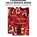 """""""L'ossessione delleBrigate rosse(1968-1974). La parabola della «propaganda armata»"""" di Curzia Ferrari"""