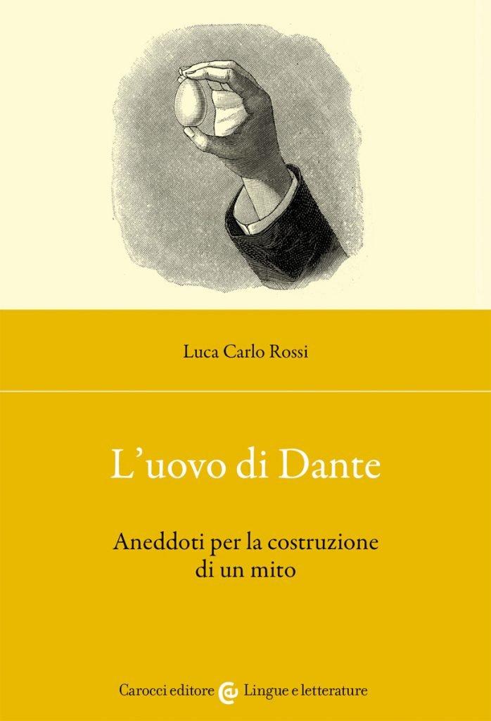 """""""L'uovo di Dante.Aneddoti per la costruzione di un mito"""" di Luca Carlo Rossi"""