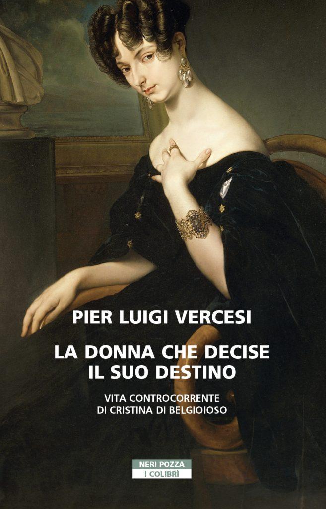 """""""La donna che decise il suo destino. Vita controcorrente di Cristina di Belgioioso"""" di Pier Luigi Vercesi"""