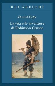 La vita e le strane e sorprendenti avventure di Robinson Crusoe, Daniel Defoe, riassunto, trama