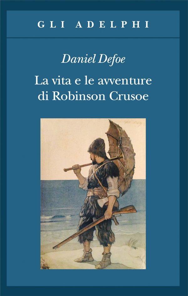 """""""La vita e le strane e sorprendenti avventure di Robinson Crusoe"""" di Daniel Defoe: riassunto trama"""