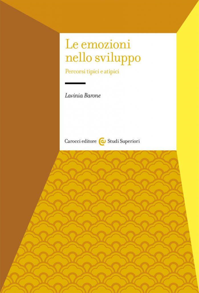 """""""Le emozioni nello sviluppo. Percorsi tipici e atipici"""" di Lavinia Barone"""