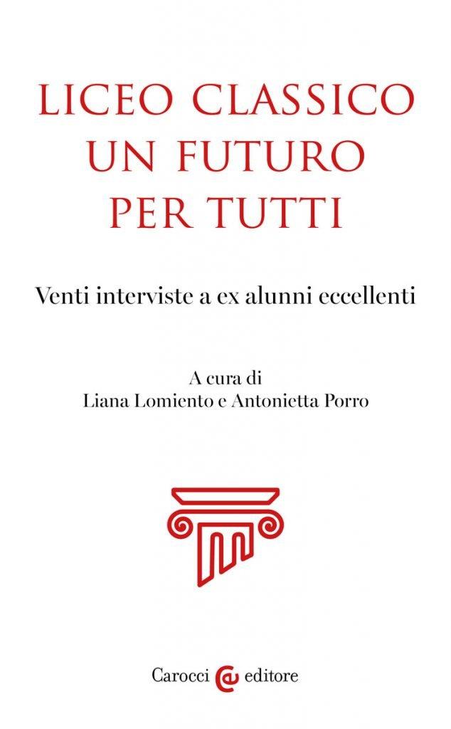 """""""Liceo classico un futuro per tutti. Venti interviste a ex alunni eccellenti"""" a cura di Liana Lomiento e Antonietta Porro"""