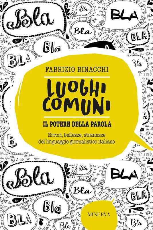 """""""Luoghi comuni. Il potere della parola. Errori, bellezze, stranezze del linguaggio giornalistico italiano"""" di Fabrizio Binacchi"""