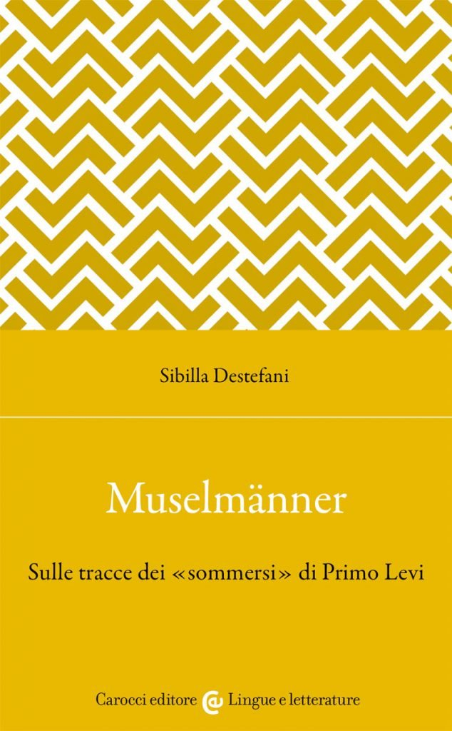 """""""Muselmänner. Sulle tracce dei «sommersi» di Primo Levi"""" di Sibilla Destefani"""