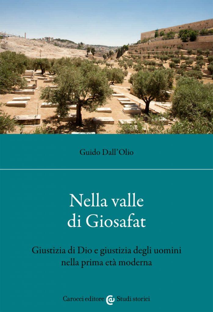 """""""Nella valle di Giosafat. Giustizia di Dio e giustizia degli uomini nella prima età moderna"""" di Guido Dall'Olio"""