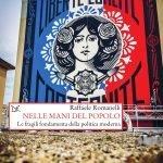 """""""Nelle mani del popolo. Le fragili fondamenta della politica moderna"""" di Raffaele Romanelli"""
