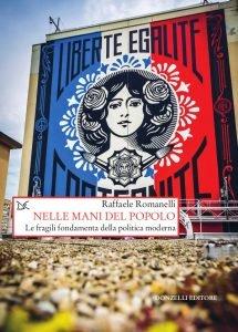 Nelle mani del popolo. Le fragili fondamenta della politica moderna, Raffaele Romanelli