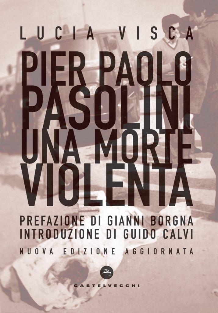 """""""Pier Paolo Pasolini. Una morte violenta"""" di Lucia Visca"""