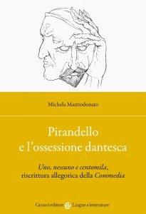 Pirandello e l'ossessione dantesca.Uno, nessuno e centomila, riscrittura allegorica della Commedia, Michela Mastrodonato