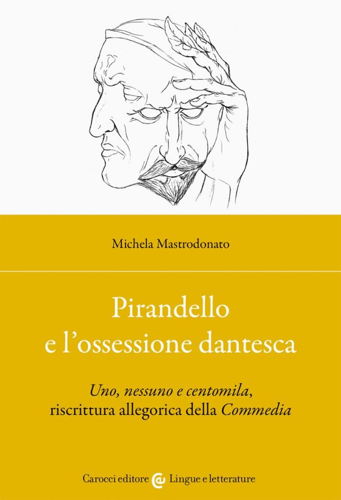 """""""Pirandello e l'ossessione dantesca.<em>Uno, nessuno e centomila</em>, riscrittura allegorica della <em>Commedia</em>"""" di Michela Mastrodonato"""