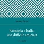 """""""Romania e Italia: una difficile amicizia. 1914-1920"""" di Alessandro Vagnini"""