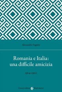 Romania e Italia: una difficile amicizia. 1914-1920, Alessandro Vagnini